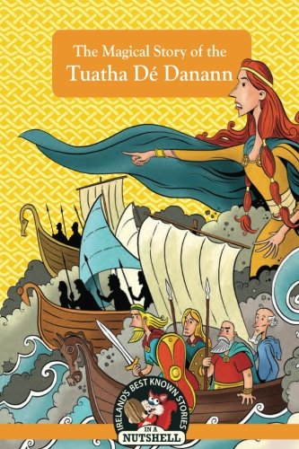 The Magical Story of the Tuatha  Dé Danann (Ireland's Best Known Stories In A Nutshell) (Volume 20)