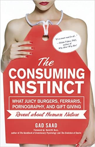 Download The Consuming Instinct: What Juicy Burgers, Ferraris, Pornography, and Gift Giving Reveal About Human Nature PDF