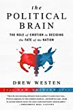 img - for The Political Brain: The Role of Emotion in Deciding the Fate of the Nation book / textbook / text book
