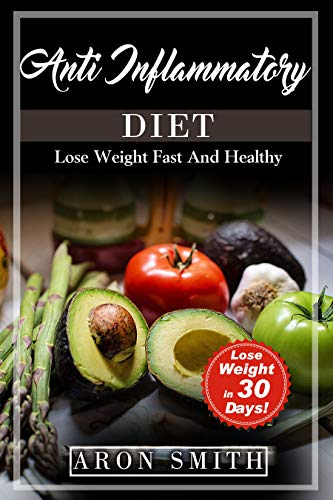 Anti-Inflammatory Diet: Any inflammation erased with an Easy Anti inflammatory diet plant based. how to follow the best rheumatoid arthritis Diet enclosing ... (Lose Weight Fast And Healthy Book 4) (Best Diet Recipes To Lose Weight)