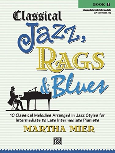 (Classical Jazz Rags & Blues, Bk 3: 10 Classical Melodies Arranged in Jazz Styles for Intermediate to Late Intermediate Pianists )