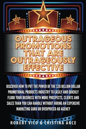 (Outrageous Promotions that are Outrageously Effective: Discover how to put the power of the $20 billion dollar promotional products industry to easily ... marketing guru or overpriced ad agency.)