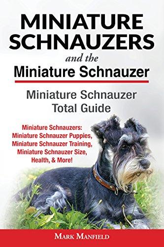 Miniature Schnauzers And The Miniature Schnauzer: Miniature Schnauzer Total Guide Miniature Schnauzers: Miniature Schnauzer Puppies, Miniature Schnauzer ... Miniature Schnauzer Size, Health, & M