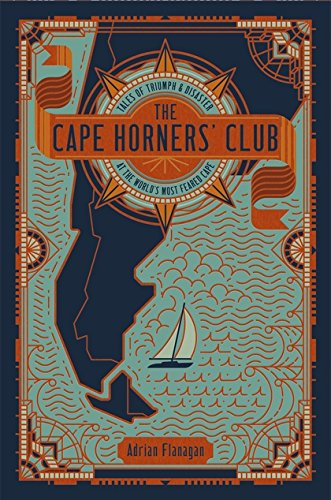 The Cape Horners' Club: Tales of Triumph and Disaster at the World's Most Feared Cape [Flanagan, Adrian] (Tapa Dura)