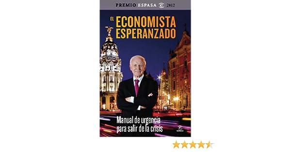 El economista esperanzado: Manual de urgencia para salir de la crisis