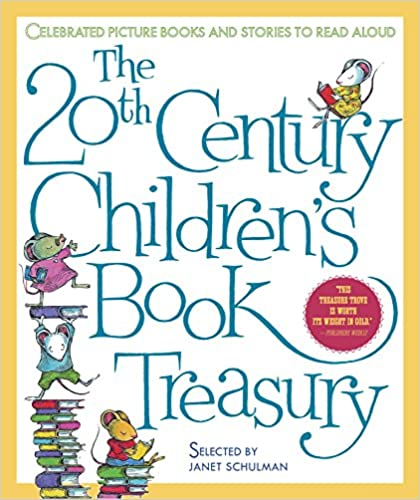 The 20th Century Childrens Book Treasury Celebrated Picture Books and Stories to Read Aloud
