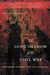 The Long Shadow of the Civil War: Southern Dissent and Its Legacies by Victoria E. Bynum (2013-08-01)