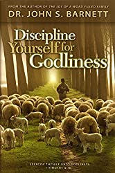 Discipline Yourself For Godliness: Seven Disciplines for Investing Your Life with God