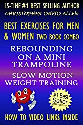 BEST EXERCISES FOR MEN & WOMEN - TWO BOOK COMBO - REBOUNDING ON A MINI TRAMPOLINE - SLOW MOTION WEIGHT TRAINING - HOW TO VIDEO LINKS INSIDE - HOW TO BOOK & GUIDE FOR SMART DUMMIES