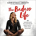 The Badass Life: 30 Amazing Days to a Lifetime of Great Habits--Body, Mind, and Spirit Audiobook by Christmas Abbott Narrated by Christmas Abbott, Kate Rudd