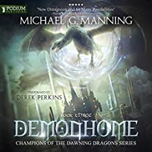 Demonhome: Champions of the Dawning Dragons, Book 3 Audiobook by Michael G. Manning Narrated by Derek Perkins