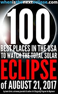 100 Best Places in the USA to Watch the Total Solar Eclipse of August 21, 2017