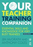 Your Teacher Training Companion: Essential skills and knowledge for very busy trainees