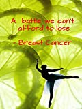A battle we can't afford to lose - Breast Cancer