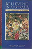 Believing in Australia : A Cultural History of Religions, Carey, Hilary, 1863739505