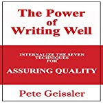 Writing: Internalize the Seven Techniques for Assuring Quality: The Power of Writing Well | Pete Geissler