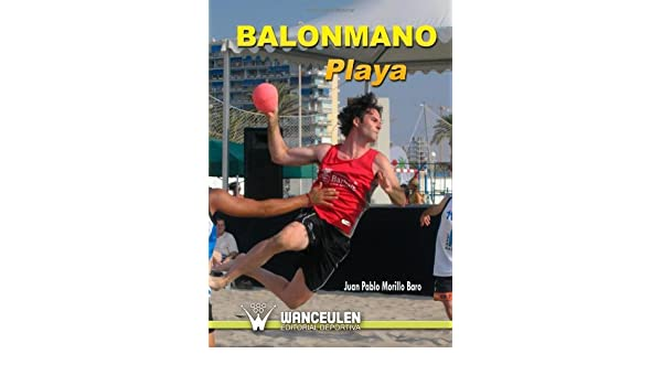 Balonmano Playa (Spanish Edition) [Paperback] [2009] (Author) Juan Pablo Morillo Baro: Amazon.com: Books