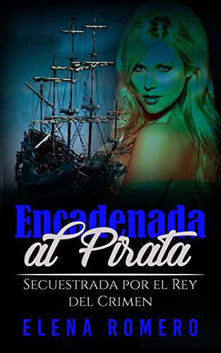 Encadenada al Pirata: Secuestrada por el Rey del Crimen (Novela de Romance, Erótica y Fantasía) (S