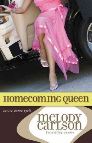 Homecoming Queen (Carter House Girls #03) - IPS [ HOMECOMING QUEEN (CARTER HOUSE GIRLS #03) - IPS BY Carlson, Melody ( Author ) Sep-16-2008