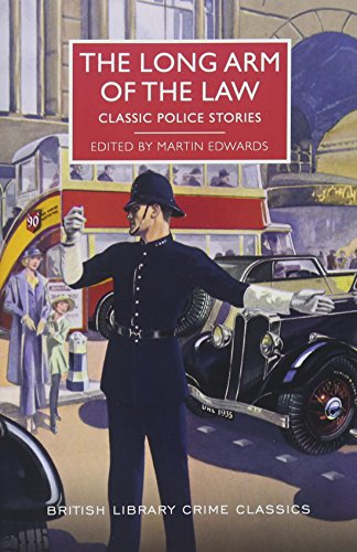The Long Arm of the Law: Classic Police Stories (British Library Crime Classics)