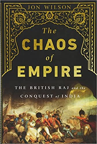 The Chaos of Empire: The British Raj and the Conquest of India: Jon ...
