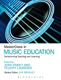 MasterClass in Music Education : Transforming Teaching and Learning, , 1441180370