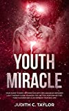The Youth Miracle: Your Guide To Body Optimization With Red And Near-Infrared Light Therapy (Look Younger, Feel Better, Perform Better, Think Clearer And Also Improve Your Sex Life)