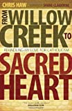 From Willow Creek to Sacred Heart, Chris Haw, 1594712921