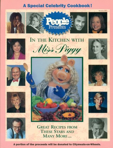 People Weekly Presents In The Kitchen With Miss Piggy Great Recipes From These Stars And Many More...