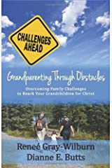 Grandparenting Through Obstacles: Overcoming Family Challenges to Reach Your Grandchildren for Christ Paperback