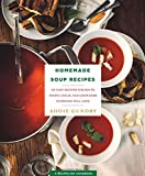Homemade Soup Recipes: 103 Easy Recipes for Soups, Stews, Chilis, and Chowders Everyone Will Love (Recipelion Cookbook)