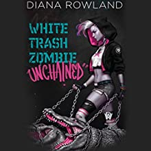 White Trash Zombie Unchained: White Trash Zombie, Book 6 Audiobook by Diana Rowland Narrated by Allison McLemore