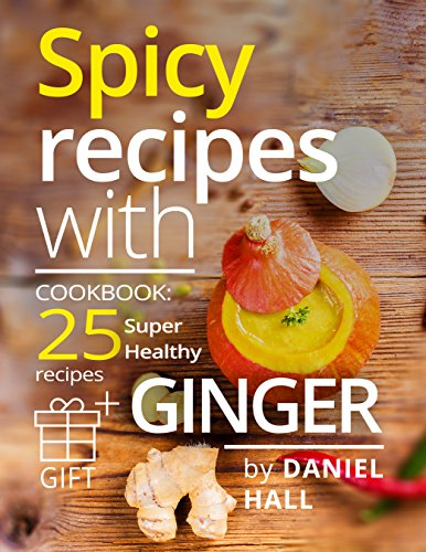 spicy-recipes-with-ginger-cookbook-25-super-healthy-recipes