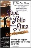Sopa de Pollo para el Alma Inquebrantable: Relatos que inspiran para vencer los desafíos de la vida (Chicken Soup for the Soul) (Spanish Edition)