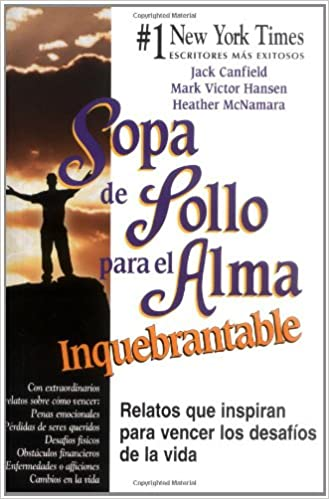 Sopa de Pollo para el Alma Inquebrantable: Relatos que inspiran para vencer los desafíos de la vida (Chicken Soup for the Soul) (Spanish Edition): Jack ...