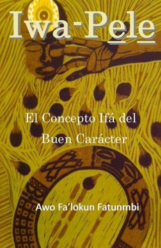 Iwa Pele: El ConceptoIfadel Buen Caracter (Spanish Edition) [Awo Falokun Fatunmbi] (Tapa Blanda)