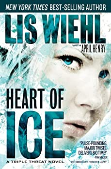 Heart of Ice (A Triple Threat Novel Book 3) by [Wiehl, Lis, Henry, April]