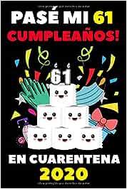 Pasé Mi 61 Cumpleaños En Cuarentena 2020: Regalos De Cumpleaños Confinamiento 61 Años Agenda o Diario Memorable Cuaderno De Notas