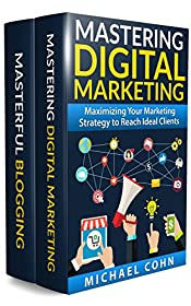 Digital Marketing Box Set (2 in 1): Mastering Digital Marketing + Masterful Blogging: Maximizing Your Marketing Strategy to Reach Ideal Clients + How to ... Your Reputation & Showcase Your Expertise