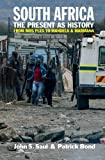 South Africa - the Present As History : From Mrs Ples to Mandela and Marikana, Saul, John S. and Bond, Patrick, 184701092X