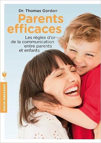 Parents efficaces: Les règles d'or de la communication entre parents et enfants - Thomas Gordon