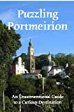 Puzzling Portmeirion: An Unconventional Guide To A Curious Destination