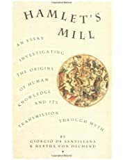 Hamlet's Mill: An Essay Investigating the Origins of Human Knowledge And Its Transmission Through Myth: A Essay Investigating the Origins of Human Knowledge and Its Transmission Through Myth