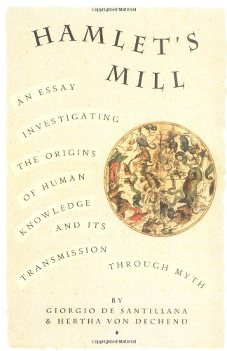 Hamlet's Mill: An Essay Investigating the Origins of Human Knowledge and Its Transmissions Through Myth: A Essay Investigating the Origins of Human Knowledge and Its Transmission Through Myth