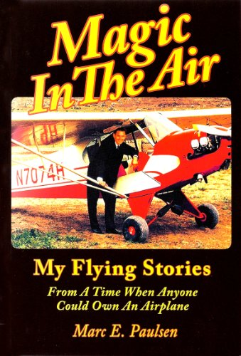 Magic In The Air: My flying stories from a time when anyone could own an airplane ()