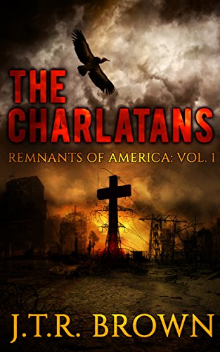 The Charlatans (Remnants of America Book 1) by [Brown, J.T.R.]