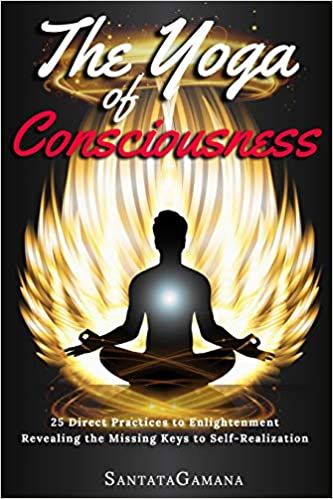 The Yoga of Consciousness: 25 Direct Practices to ...