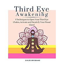 Third Eye Awakening: 5 Techniques to Open Your Third Eye Chakra, Activate and Decalcify Your Pineal Gland: Expand Mind Power, Psychic Awareness, Astral Travel, Intuition, Book 3 Audiobook by Chloe Brisbane Narrated by Gina Rogers