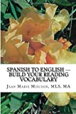Spanish to English --- Build Your Reading Vocabulary, Jean Marie Miscisin, 1484991354