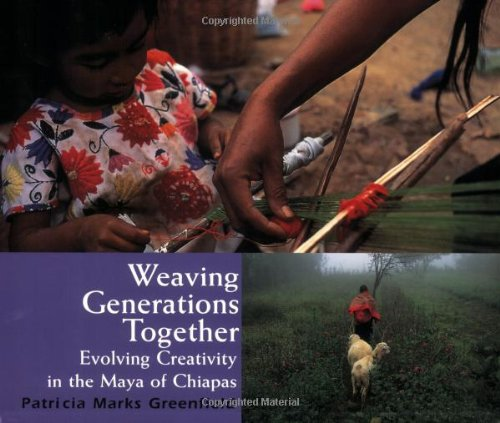 Weaving Generations Together: Evolving Creativity in the Maya of Chiapas (Resident Scholar)